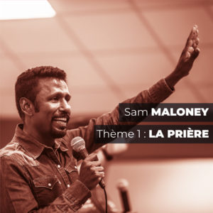 La Prière – édification avec le pasteur Sam Maloney